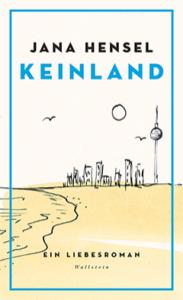 """Das Bild ist das Cover des Romans """"Keinland"""" von Jana Hensel. Oben in schwarzer Schrift steht der Name der Autorin, darunter der Titel des Buches in blau. In einem blauen Rahmen ist eine Zeichnung von einem Strand, in der Ferne sieht man die Umrisse einer Stadt, unter anderem den Fernsehturm. Unten auf dem Cover steht """"Ein Liebesroman"""", darunter der Name des Verlags, """"Wallstein""""."""